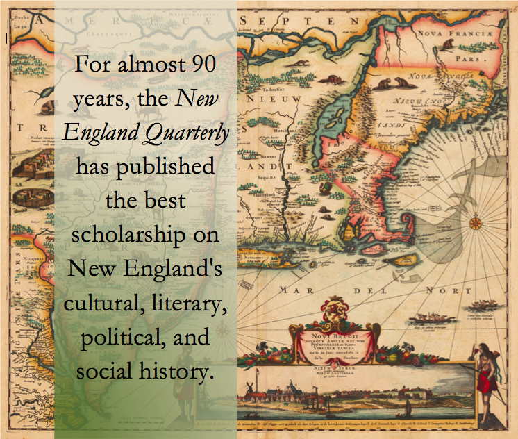 """Color image of a c. 1864 double-page engraved map of New England with inset view of lower Manhattan by Justus Danckerts called """"Novi Belgii Novae Que Angliae Nec Non Pennsylvaniae et Partis Virginiae Tabula"""" with semi-transparent vertical mint green banner on the left side of the map (over New York, Pennsylvania, and Virginia). The banner has a gradient from lighter at the top to darker at the bottom. Over the banner, black text reads, """"For 90 years, the New England Quarterly has published the best scholarship on New England's cultural, literary, political, and social history."""""""